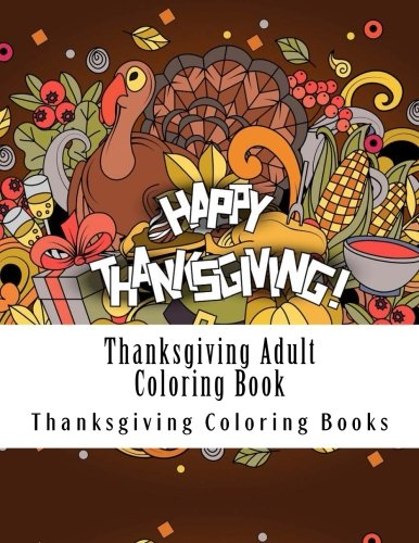 Thanksgiving Adult Coloring Book: Large Print Happy Thanksgiving Stress Relieving Holiday Harvest Festivities Autumn Scenes Coloring Book For Grownups, Women, Men & Youths (Autumn Coloring Book)