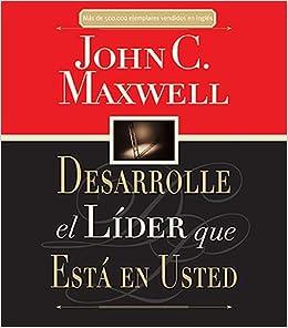 Desarrolle El Lider Que Esta En Usted: Amazon.es: John C. Maxwell: Libros