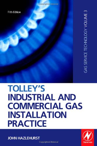 Tolley's Industrial and Commercial Gas Installation Practice, Fifth Edition: (Gas Service Technology Volume 3)