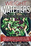 Weight Watchers: Breakfast, Lunch, Dinner, 30 days of Recipes to Live the Weight off: Weight Watchers recipes to live the weight off fast for a happy healthy life (Volume 1)