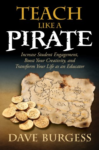 Teach Like a PIRATE: Increase Student Engagement, Boost Your Creativity, and Transform Your Life as an Educator PDF