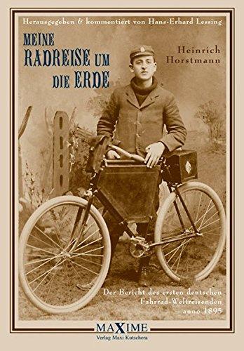 Meine Radreise Um Die Erde  Der Bericht Des Ersten Deutschen Fahrrad Weltreisenden Anno 1895