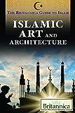 Islamic Art and Architecture (The Britannica Guide to Islam)