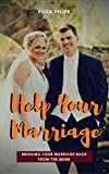 Help Your Marriage: Bringing Your Marriage Back From The Brink