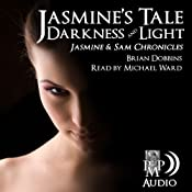 Jasmine's Tale: Darkness and Light: Jasmine & Sam Chronicles, Book 1 | Brian Dobbins