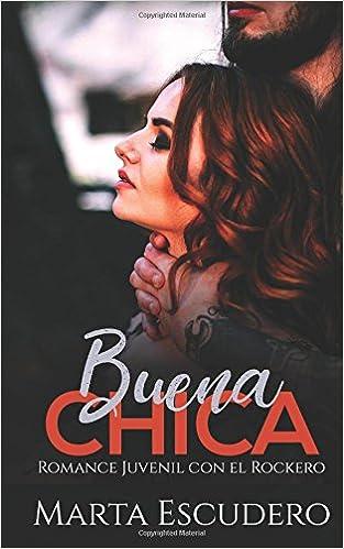 Buena Chica: Romance Juvenil con el Rockero (Novela de Romance Juvenil) (Spanish Edition): Marta Escudero: 9781979662970: Amazon.com: Books