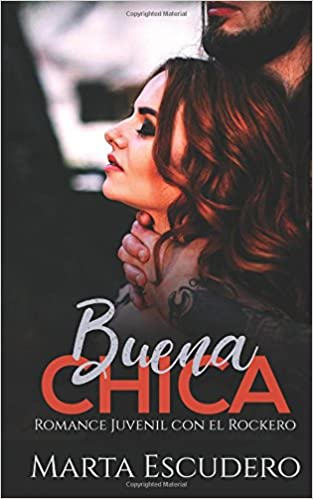 Buena Chica: Romance Juvenil con el Rockero Novela de Romance Juvenil: Amazon.es: Marta Escudero: Libros