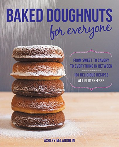 Baked Doughnuts For Everyone: From Sweet to Savory to Everything in Between, 101 Delicious Recipes, All ()