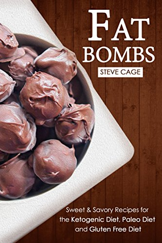 Fat Bombs: 100 Sweet & Savory Recipes for the Ketogenic Diet, Paleo Diet and Gluten Free Diet by Steve Cage