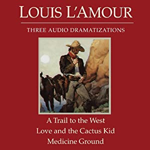 A Trail to the West - Love and the Cactus Kid - Medicine Ground (Dramatized) Audiobook