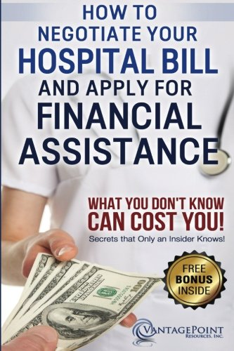 How to Negotiate Your Hospital Bill & Apply for Financial Assistance: What You Don't Know Can Cost You!