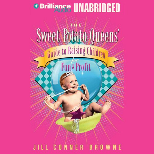 The Sweet Potato Queens' Guide to Raising Children for Fun and Profit by Brilliance Audio