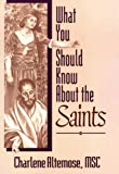 What You Should Know about the Saints, Charlene Altemose, 0764800477