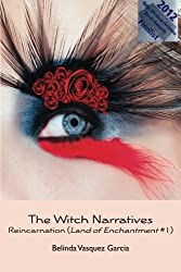 The Witch Narratives: Reincarnation (Land of Enchantment #1)