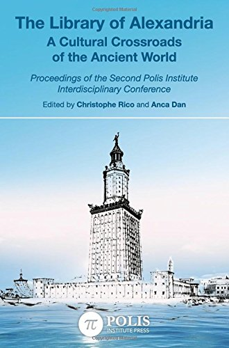 The Library of Alexandria: A Cultural Crossroads of the Ancient World (Polis Institute Conference Proceedings)