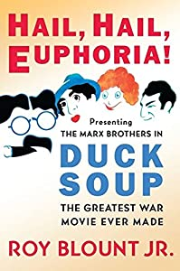 Hail, Hail, Euphoria!: Presenting the Marx Brothers in Duck Soup, the Greatest War Movie Ever Made by It Books