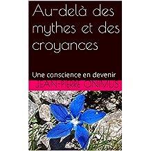 Au-delà des mythes et des croyances: Une conscience en devenir (French Edition)