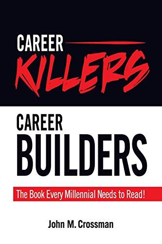 Career Killers/Career Builders: The Book Every Millennial Should Read