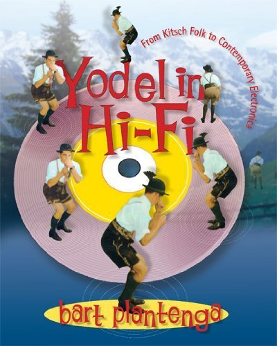 Yodel in Hi-Fi: From Kitsch Folk to Contemporary Electronica by Bart Plantenga (2013-02-08)