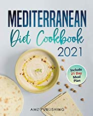 Mediterranean Diet Cookbook 2021: The Ultimate Mediterranean Diet for Beginners with 21 Day Meal Plan: Simple