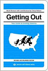 Getting Out: Your Guide to Leaving America (Updated and