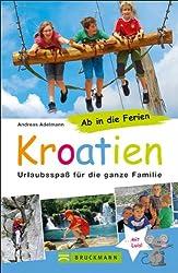 Familienreiseführer Kroatien: Urlaubsspaß für die ganze Familie - Die schönsten Ideen für den Urlaub mit Kindern in Kroatien: familienfreundliche Strände, Ausflugstipps. Ab in die Ferien nach Kroatien