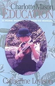 More Charlotte Mason Education: A Home Schooling How-To Manual by Catherine Levison (2001-03-01)