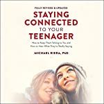 Staying Connected to Your Teenager, Revised Edition: How to Keep Them Talking to You and How to Hear What They're Really Saying | Michael Riera