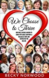 We Choose to Thrive: Our Voices Rise in Unison to Share with Abuse Survivors a Message of Hope and Inspiration