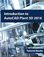 Introduction to AutoCAD Plant 3D 2016 Front Cover