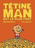 Tétine Man est le plus fort