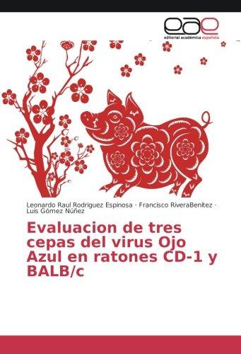 Evaluacion de tres cepas del virus Ojo Azul en ratones CD-1 y BALB/c (Spanish Edition) ebook