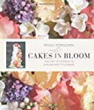 Cakes in Bloom: Exquisite Sugarcraft Flowers for All Occasions by Porschen, Peggy (2014) Hardcover