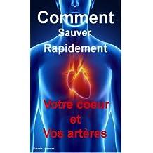 Comment sauver rapidement votre cœur et vos artères (French Edition)