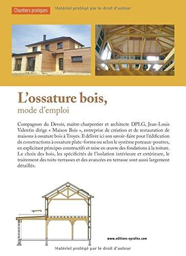 L\'ossature bois, mode d\'emploi : Fonder, Fabriquer les cadres, Edifier  l\'ossature, Isoler et protéger, Couvrir en toit-terrasse