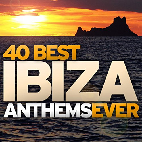 40 Best Ibiza Anthems Ever (The Best Ibiza Anthems Ever)