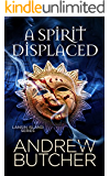 A Spirit Displaced (Psychic Visions and Restless Ghosts Book 3)