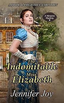 The Indomitable Miss Elizabeth: A Pride & Prejudice Variation (A Meryton Mystery Book 2) by [Joy, Jennifer]