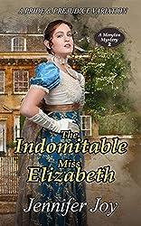 The Indomitable Miss Elizabeth: A Pride & Prejudice Variation (A Meryton Mystery Book 2)