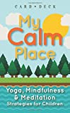 My Calm Place: Yoga, Mindfulness & Meditation Strategies for Children