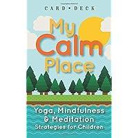 My Calm Place: Yoga, Mindfulness & Meditation Strategies for Children