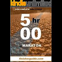 Guía completa para bajar de 5 horas en Maratón (Planes de entrenamiento para Maratón de finisherguide nº 500)