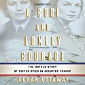 A Cool and Lonely Courage: The Untold Story of Sister Spies in Occupied France Audiobook by Susan Ottaway Narrated by Catherine Harvey