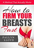How To Firm Your Breasts Fast: A Method that Actually Works