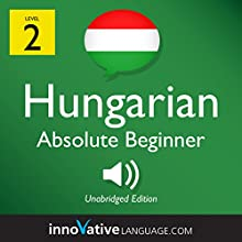 Learn Hungarian - Level 2: Absolute Beginner Hungarian, Volume 1: Lessons 1-25 Speech by  Innovative Language Learning LLC Narrated by  HungarianPod101.com