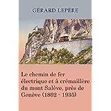 Le chemin de fer électrique et à crémaillère du mont Salève, près de Genève (1892-1935) (French Edition)