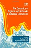 The Dynamics of Regions and Networks in Industrial Ecosystems, , 1847207421