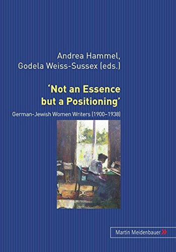 'Not an Essence but a Positioning': German-Jewish Women Writers 1900-1938 (English and German Edition)