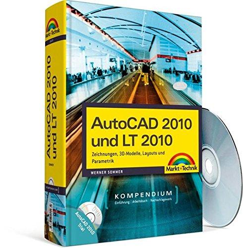 AutoCAD 2010 und LT 2010: Zeichnungen, 3D-Modelle, Layouts (Kompendium / Handbuch)
