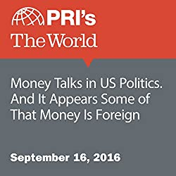 Money Talks in US Politics. And It Appears Some of That Money Is Foreign